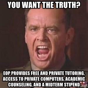Jack Nicholson - You can't handle the truth! - You want the truth? eop provides free and private tutoring, access to private computers, academic counseling, and a midterm stipend