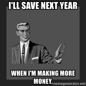 kill yourself guy blank - I'll save next year when I'm making more money.