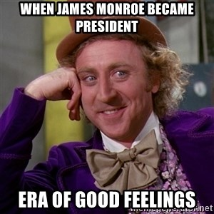 Willy Wonka - When James Monroe Became President Era of good feelings