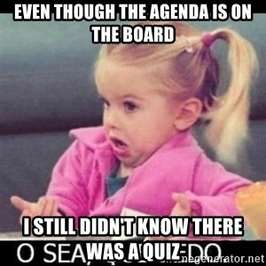 O SEA,QUÉ PEDO MEM - Even though the agenda is on the board I still didn't know there was a quiz