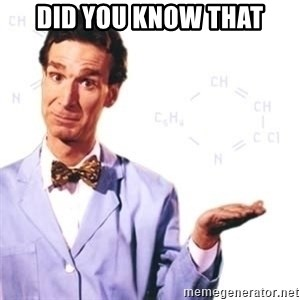 Bill Nye - Did you know that