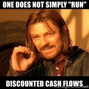 "Does not simply walk into mordor Boromir  - One does not simply ""run"" discounted cash flows"