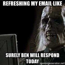 OP will surely deliver skeleton - refreshing my email like surely Ben will respond today