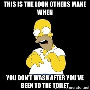 look-marge - This is the look others make when you don't wash after you've been to the toilet