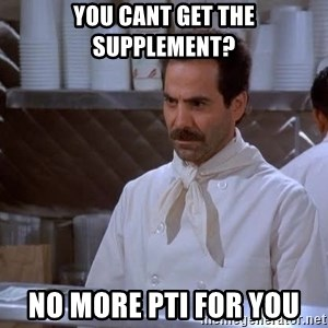 soup nazi - You cant get the supplement? NO MORE PTI FOR YOU