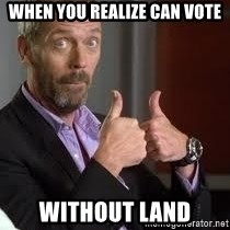 cool story bro house - when you realize can vote without land