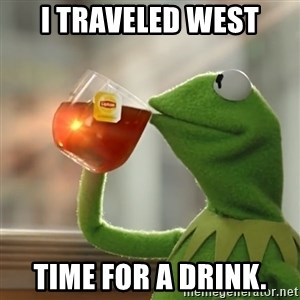 Kermit The Frog Drinking Tea - I traveled West Time for a drink.