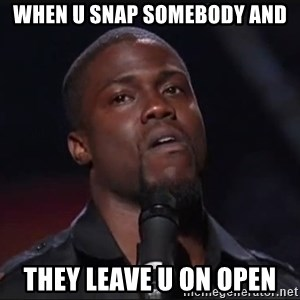 Kevin Hart Face - When u snap somebody and They leave u on open