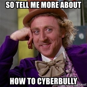 Willy Wonka - So tell me more about How to cyberbully