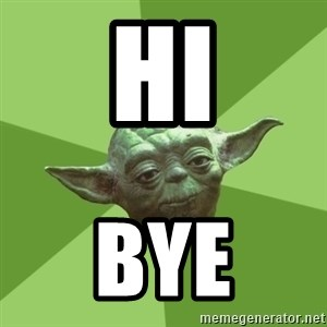 Advice Yoda Gives - Hi Bye