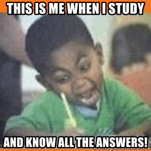 I FUCKING LOVE  - This is me when I study and know all the answers!