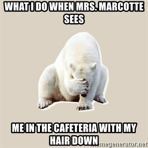 Bad RPer Polar Bear - What I do when Mrs. Marcotte sees me in the cafeteria with my hair down