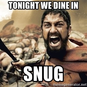 Spartan300 - TONIGHT WE Dine in SNUG