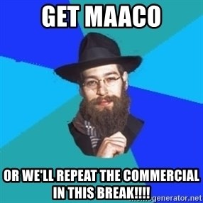 Jewish Dude - get maaco or we'll repeat the commercial in this break!!!!