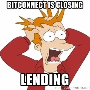 Fry Panic - Bitconnect is closing Lending
