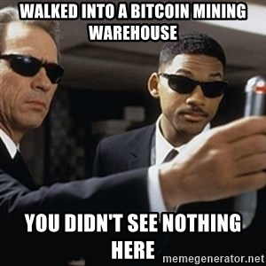 men in black - walked into a bitcoin mining warehouse you didn't see nothing here
