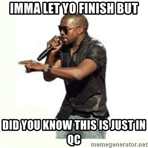 Imma Let you finish kanye west - Imma let yo finish but Did you know this is just in QC