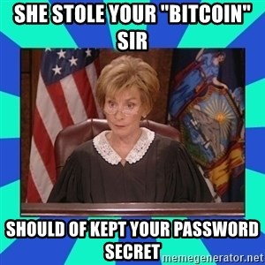 "Judge Judy - She stole your ""bitcoin"" sir should of kept your password secret"