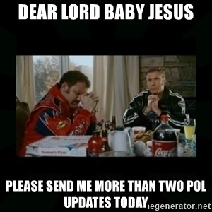 Dear lord baby jesus - DEAR LORD BABY JESUS please send me more than two pol updates today