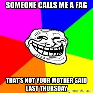 Trollface - Someone calls me a fag That's not your mother said last Thursday