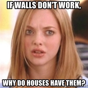 OMG KAREN - if walls don't work, why do houses have them?