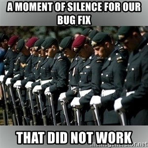 Moment Of Silence - A moment of silence for our bug fix that did not work