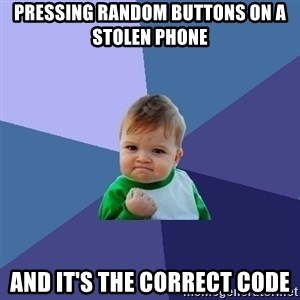 Success Kid - Pressing random buttons on a stolen phone and it's the correct code