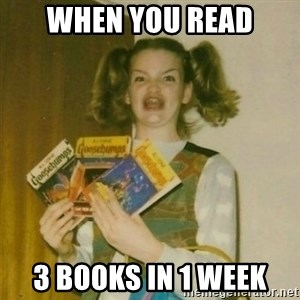 oh mer gerd - When you read 3 books in 1 week