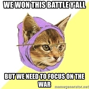 Hipster Kitty - we won this battle y'all  but we need to focus on the war