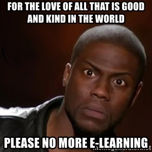 kevin hart nigga - for the love of all that is good and kind in the world please no more e-learning