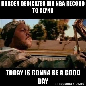 Ice Cube- Today was a Good day - Harden dedicates his nba record to glynn today is gonna be a good day
