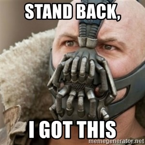 Bane - Stand Back,  I Got This
