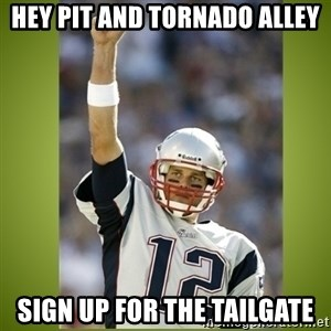 tom brady - Hey Pit and Tornado Alley sign up for the tailgate
