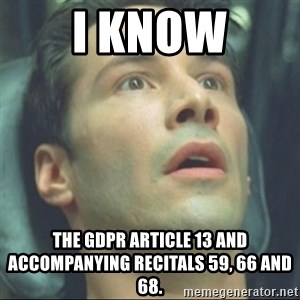 i know kung fu - I KNOW THE GDPR Article 13 and accompanying Recitals 59, 66 and 68.