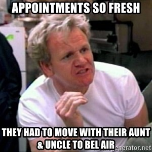 Gordon Ramsay - Appointments so Fresh They had to move with their Aunt & Uncle to Bel Air