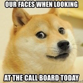 Dogeeeee - our faces when looking at the call board today