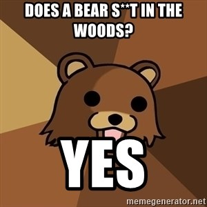 Pedobear - does a bear s**t in the woods? yes