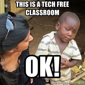 Skeptical 3rd World Kid - This Is a tech free classroom OK!