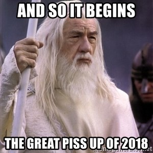 White Gandalf - And so it begins  The great piss up of 2018