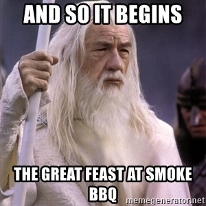 White Gandalf - And so it begins  The great feast at smoke bbq