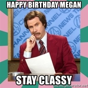 anchorman - Happy Birthday Megan Stay Classy