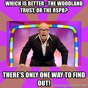 Harry Hill Fight - which is better - the woodland trust, or the rspb? there's only one way to find out!