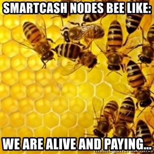 Honeybees - SmartCash Nodes Bee like: We are alive and paying...
