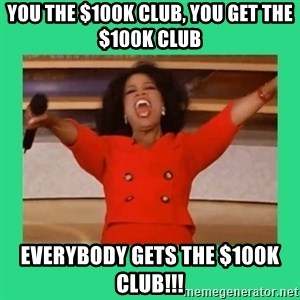 Oprah Car - You the $100k club, you get the $100k club Everybody gets the $100k club!!!