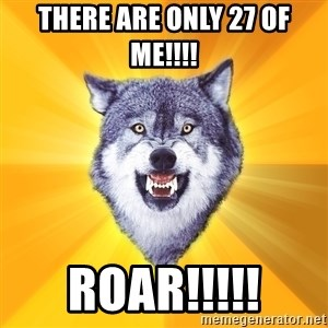 Courage Wolf - There are only 27 of me!!!! ROAR!!!!!