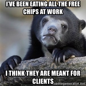 Confession Bear - I've been eating all the free chips at work  I think they are meant for clients