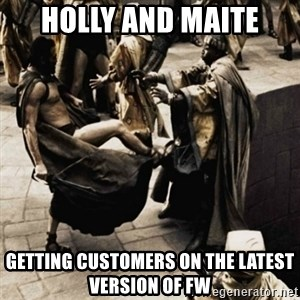 sparta kick - Holly and Maite Getting customers on the latest version of FW