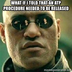 What If I Told You - What if I told that an ATP procedure needed to be released