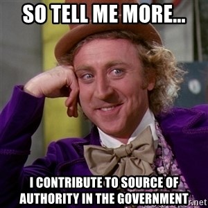 Willy Wonka - So tell me more... I contribute to source of authority in the government