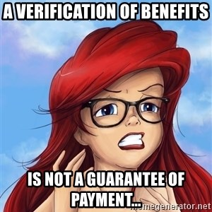 Hipster Ariel - a verification of benefits is not a guarantee of payment...